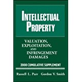 Intellectual Property, 2008 Cumulative Supplement: Exploitation, and Infringement Damages (Valuation of Intellectual Property and Intangible Assets Cumulative Supplement) ~ Russell L. Parr