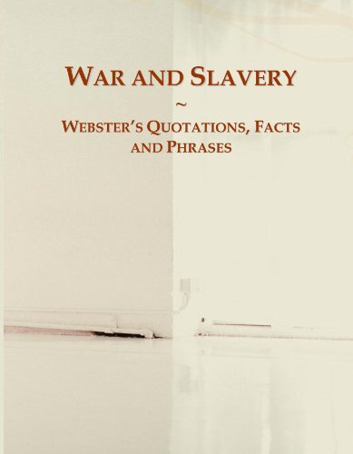 War and Slavery: Webster's Quotations, Facts and Phrases
