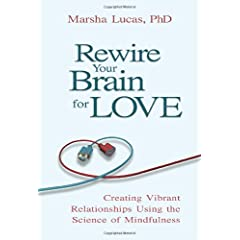 Learn more about the book, Rewire Your Brain for Love: Creating Vibrant Relationships Using the Science of Mindfulness