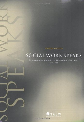 Social Work Speaks, Eighth Edition: Nasw Policy Statements, 2009-20012
