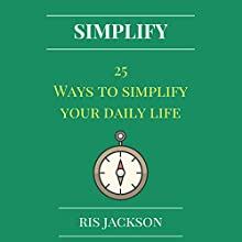 Simplify: 25 Ways to Simplify Your Daily Life Audiobook by Ris Jackson Narrated by Kimberly Hughey