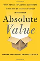 Absolute Value: What Really Influences Customers in the Age of