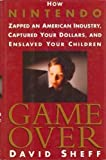 Game Over: How Nintendo Zapped an American Industry, Captured Your Dollars, and Enslaved Your Children (0679404694) by David Sheff
