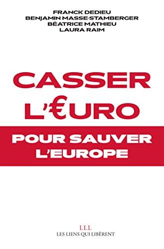 Casser l'Euro: Pour sauver l'Europe