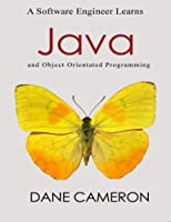 A Software Engineer Learns Java and Object Orientated Programming Front Cover