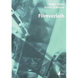 Filmverleih: Zwischen Filmproduktion und Kinoerlebnis (Praxis Film)