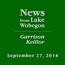 The News from Lake Wobegon from A Prairie Home Companion, September 27, 2014  by Garrison Keillor Narrated by Garrison Keillor
