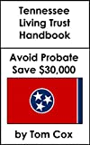 Tennessee Living Trust Handbook: How to Create a Living Trust in Tennessee and Save $30k in Probate Fees