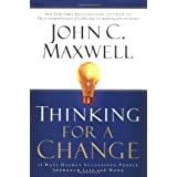 Thinking for a Change: 11 Ways Highly Successful People Approach Life and Work ~ John C. Maxwell