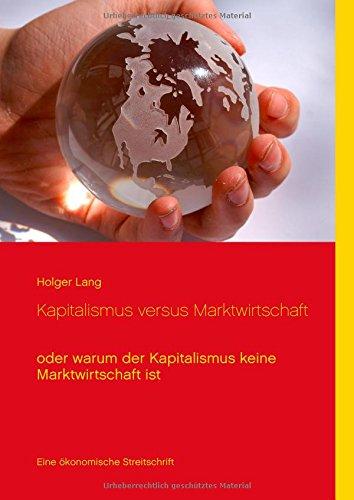 Buchcover: Kapitalismus versus Marktwirtschaft: oder warum der Kapitalismus keine Marktwirtschaft ist