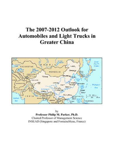 The 2007-2012 Outlook for Automobiles and Light Trucks in Greater China