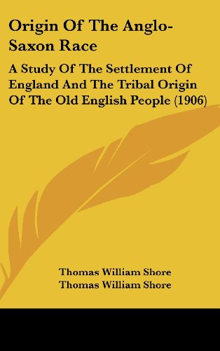 Origin of the Anglo-Saxon Race: A Study of the Settlement of England and the Tribal Origin of the Old English People (1906)