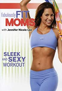 Fabulously Fit Moms: Sleek and Sexy Workout