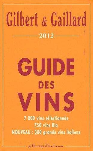 Guide des vins Gilbert & Gaillard : 7000 vins sélectionnés, 750 vins bio, nouveau 300 grands vins italiens