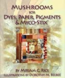 img - for Mushrooms for Dyes, Paper, Pigments, Myco Stix book / textbook / text book