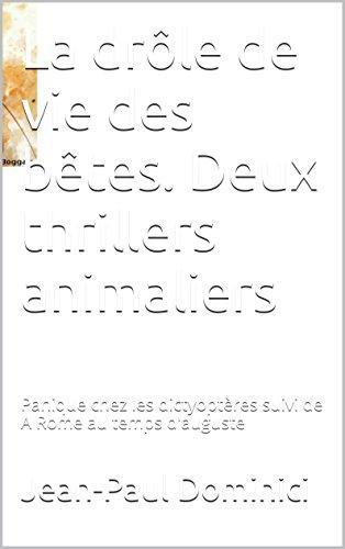 Jean-Paul Dominici - La drôle de vie des bêtes. Deux thrillers animaliers: Panique chez les dictyoptères suivi de A Rome au temps d'Auguste (French Edition)