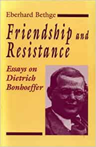 friendship and resistance essays on dietrich bonhoeffer Earlier in this same essay, bonhoeffer discusses the lutheran church's historic  position  friendship and resistance: essays on dietrich bonhoeffer grand.