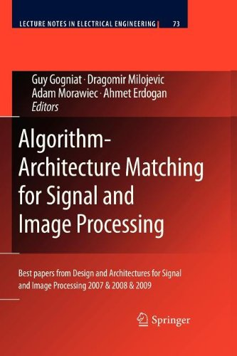 Algorithm-Architecture Matching For Signal And Image Processing: Best Papers From Design And Architectures For Signal And Image Processing 2007 & 2008 & 2009 (Lecture Notes In Electrical Engineering)