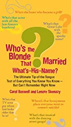 Who's the Blonde That Married What's-His-Name?: The Ultimate Tip-of-the-Tongue Test of Everything You Know You Know--But Can'tRemember Right Now