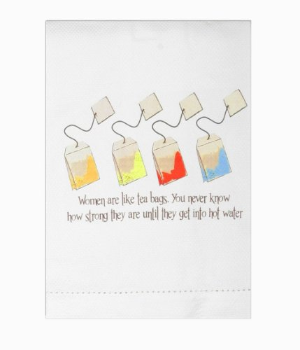 Women Are Like Tea Bags You Never Know How Strong They Are....Kitchen Towel