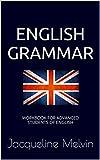 English Grammar: WORKBOOK FOR ADVANCED STUDENTS OF ENGLISH (English Edition)
