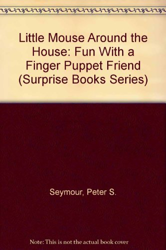 Little Mouse Around the House: Fun With a Finger Puppet Friend (Surprise Books Series)