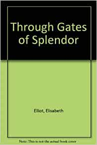 through gates of splendor Start studying through gates of splendor chapters 1-4 learn vocabulary, terms, and more with flashcards, games, and other study tools.