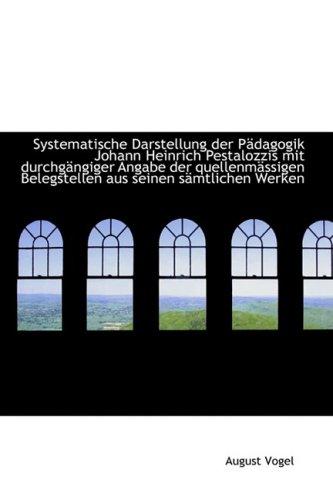 Systematische Darstellung der Pädagogik Johann Heinrich Pestalozzis mit durchgängiger Angabe der que