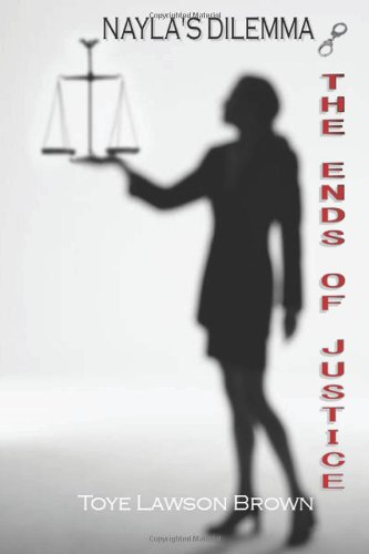 Nayla's Dilemma - The Ends of Justice by Toye Lawson Brown