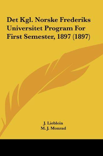 Det Kgl. Norske Frederiks Universitet Program for First Semedet Kgl. Norske Frederiks Universitet Program for First Semester, 1897 (1897) Ster, 1897 (