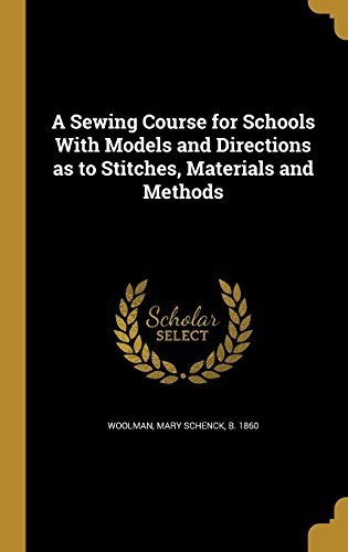 A Sewing Course for Schools with Models and Directions as to Stitches, Materials and Methods
