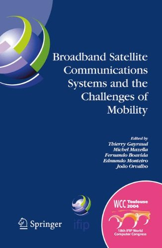 Broadband Satellite Communication Systems and the Challenges of Mobility: Ifip Tc6 Workshops on Broadband Satellite Communication Systems and ... Congress August 22-27, 2004, Toulouse, Fran