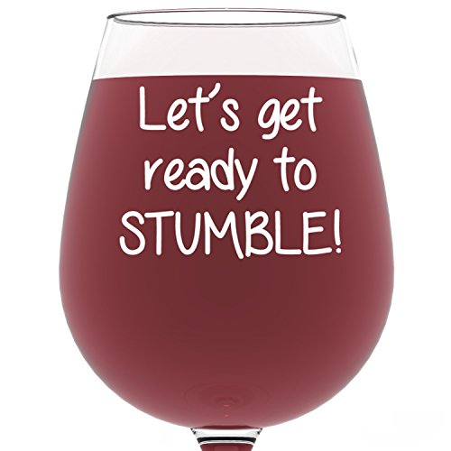 Ready to Stumble Funny Wine Glass 13 oz - Best Birthday Gifts For Women - Unique Gift For Her - Cool Humorous Present Idea For Mom, Wife, Girlfriend, Sister, Friend, Coworker or Adult Daughter