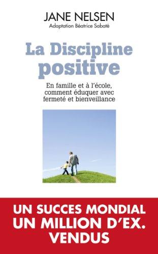 La discipline positive: EN FAMILLE ET A L'ECOLE COMMENT EDUQUER AVEC FERMETE ET BIENVEILLANCE francais