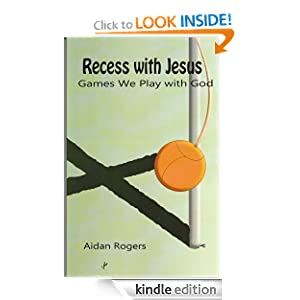 Recess with Jesus: Games We Play with God