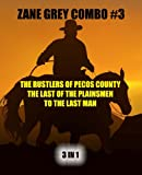 Zane Grey Combo #3: The Rustlers of Pecos County/The Last of the Plainsmen/To the Last Man (Zane Grey Omnibus) (Volume 3)