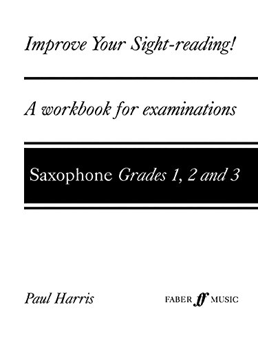 Improve Your Sight-reading! Saxophone, Grade 1-3: A Workbook for Examinations (Faber Edition: Improve Your Sight-Reading