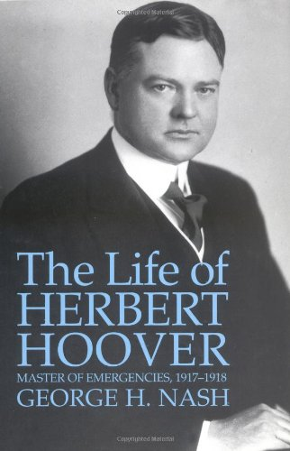 The Life of Herbert Hoover: Master of Emergencies, 1917-1918