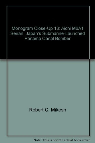 Monogram Close-Up 13: Aichi M6A1 Seiran, Japan'S Submarine-Launched Panama Canal Bomber