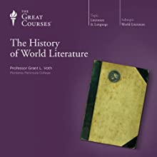 The History of World Literature  by The Great Courses Narrated by Professor Grant L. Voth