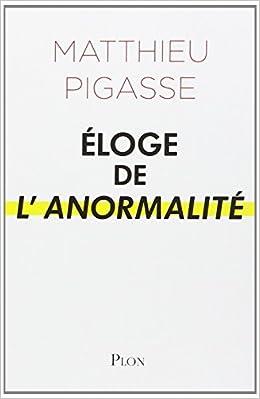 Eloge de l'anormalité - Mathieu Pigasse