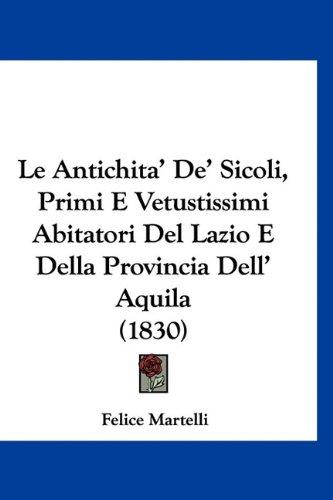 Le Antichita' de' Sicoli, Primi E Vetustissimi Abitatori del Lazio E Della Provincia Dell' Aquila (1830)