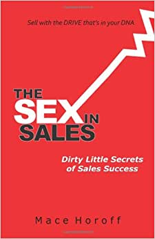 The Sex In Sales: Dirty Little Secrets Of Sales Success