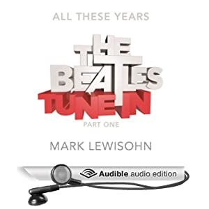 The Beatles - All These Years: Volume One, Tune In. Part One: From The Beginning ... To 1960 (Unabridged)