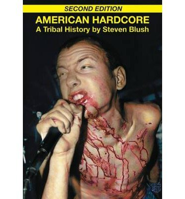 [(American Hardcore: A Tribal History)] [Author: Steven Blush] published on (November, 2010)
