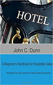 A Beginner's Handbook For Hospitality Sales: Practical Tips And Advice For New Sales Executives