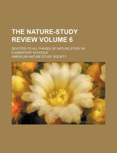 The Nature-Study Review Volume 6; Devoted to All Phases of Nature-Study in Elementary Schools