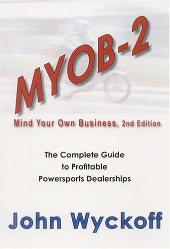myob-2-the-complete-guide-to-profitable-powersports-dealerships-by-john-wyckoff-2005-01-19