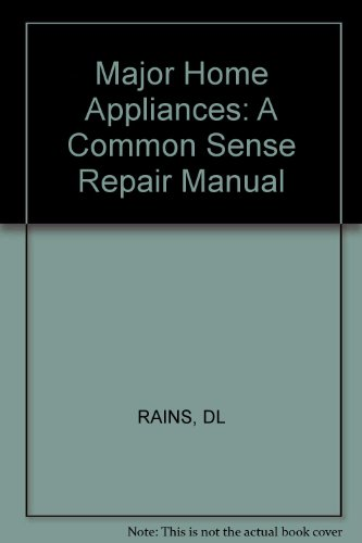Major Home Appliances: A Common Sense Repair Manual