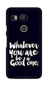 Amez Whatever you are Be a Good One Back Cover For LG Nexus 5x